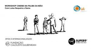 Cinema na Palma da Mão, com o Festival Super 9 Mobile, Fundação Calouste Gulbenkian e o festival de cinema Oiá.